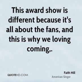 This award show is different because it's all about the fans, and this is why we loving coming.