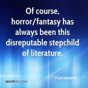 Frank Darabont - Of course, horror/fantasy has always been this disreputable stepchild of literature.