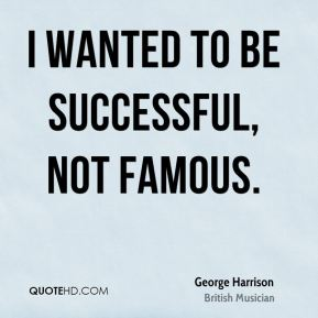 I wanted to be successful, not famous.