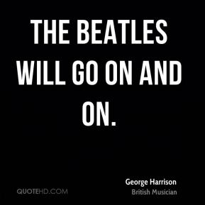 The Beatles will go on and on.