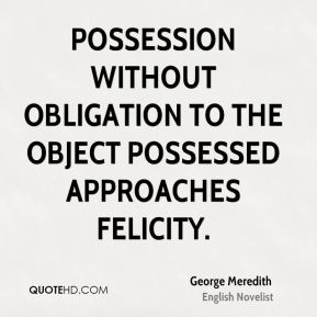 Possession without obligation to the object possessed approaches felicity.