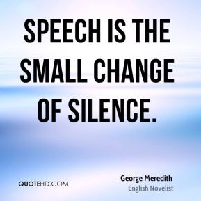 Speech is the small change of silence.