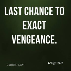 George Tenet - last chance to exact vengeance.