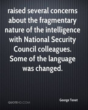 George Tenet - raised several concerns about the fragmentary nature of the intelligence with National Security Council colleagues. Some of the language was changed.