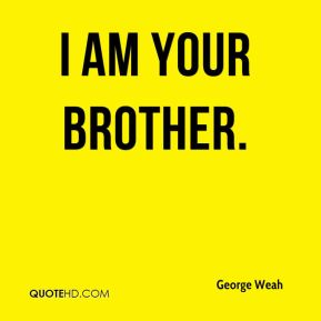 I am your brother.