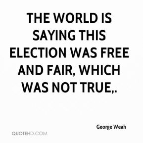 The world is saying this election was free and fair, which was not true.