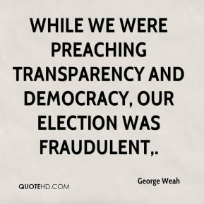 George Weah - While we were preaching transparency and democracy, our election was fraudulent.