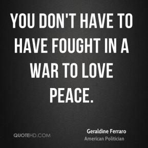 You don't have to have fought in a war to love peace.