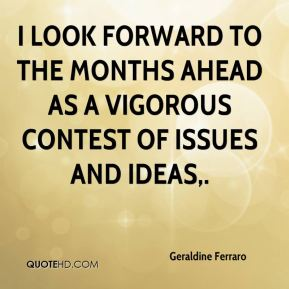 I look forward to the months ahead as a vigorous contest of issues and ideas.