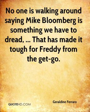 No one is walking around saying Mike Bloomberg is something we have to dread, ... That has made it tough for Freddy from the get-go.