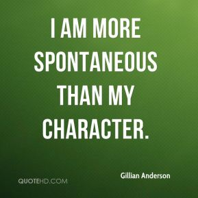 I am more spontaneous than my character.