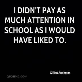 I didn't pay as much attention in school as I would have liked to.