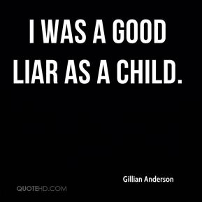 I was a good liar as a child.