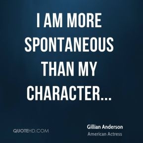 I am more spontaneous than my character...