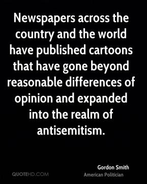 Gordon Smith - Newspapers across the country and the world have published cartoons that have gone beyond reasonable differences of opinion and expanded into the realm of antisemitism.