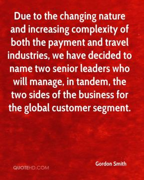 Gordon Smith - Due to the changing nature and increasing complexity of both the payment and travel industries, we have decided to name two senior leaders who will manage, in tandem, the two sides of the business for the global customer segment.