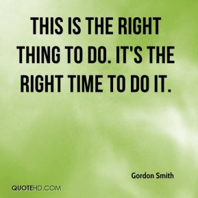 This is the right thing to do. It's the right time to do it.