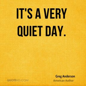 It's a very quiet day.