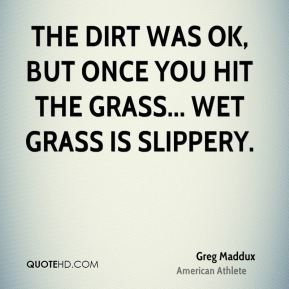 The dirt was OK, but once you hit the grass... Wet grass is slippery.