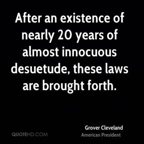 After an existence of nearly 20 years of almost innocuous desuetude, these laws are brought forth.