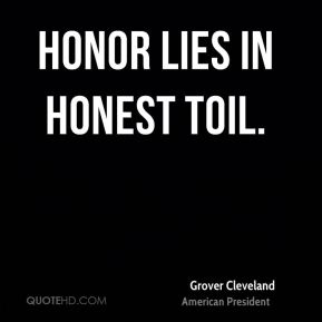 Honor lies in honest toil.