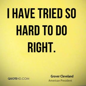I have tried so hard to do right.