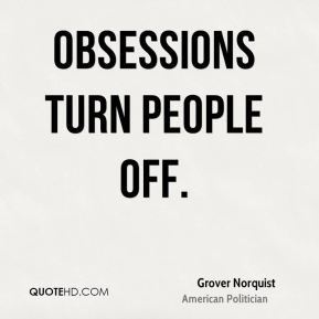 Obsessions turn people off.