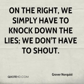 On the right, we simply have to knock down the lies; we don't have to shout.