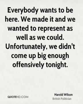 Harold Wilson - Everybody wants to be here. We made it and we wanted to represent as well as we could. Unfortunately, we didn't come up big enough offensively tonight.