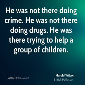 Harold Wilson - He was not there doing crime. He was not there doing drugs. He was there trying to help a group of children.