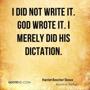 I did not write it. God wrote it. I merely did his dictation.
