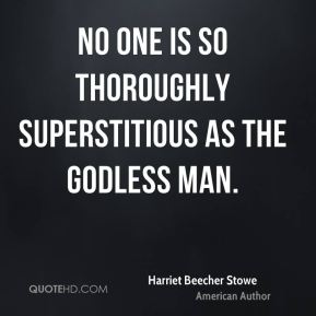 No one is so thoroughly superstitious as the godless man.