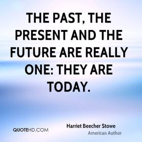 The past, the present and the future are really one: they are today.
