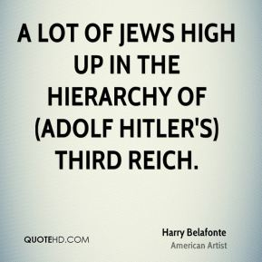 Harry Belafonte - a lot of Jews high up in the hierarchy of (Adolf Hitler's) Third Reich.