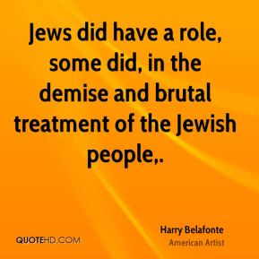 Harry Belafonte - Jews did have a role, some did, in the demise and brutal treatment of the Jewish people.