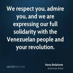 Harry Belafonte - We respect you, admire you, and we are expressing our full solidarity with the Venezuelan people and your revolution.