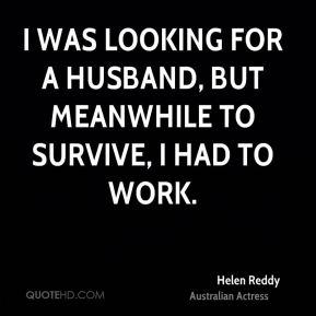 I was looking for a husband, but meanwhile to survive, I had to work.