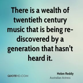 Helen Reddy - There is a wealth of twentieth century music that is being re-discovered by a generation that hasn't heard it.
