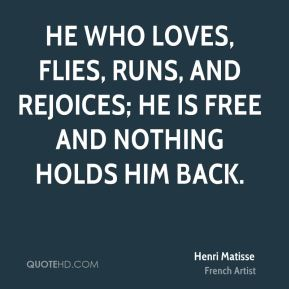 He who loves, flies, runs, and rejoices; he is free and nothing holds him back.