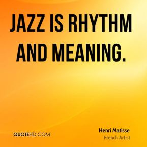 Jazz is rhythm and meaning.