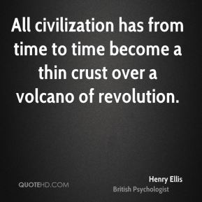 All civilization has from time to time become a thin crust over a volcano of revolution.
