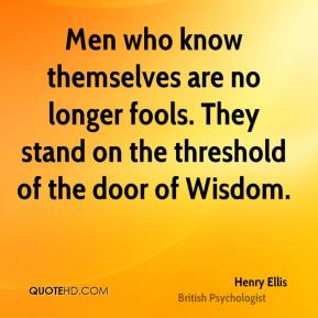 Men who know themselves are no longer fools. They stand on the threshold of the door of Wisdom.