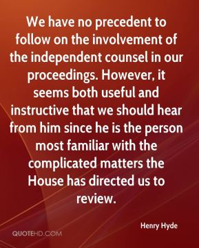 We have no precedent to follow on the involvement of the independent counsel in our proceedings. However, it seems both useful and instructive that we should hear from him since he is the person most familiar with the complicated matters the House has directed us to review.