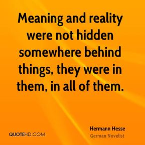 Meaning and reality were not hidden somewhere behind things, they were in them, in all of them.