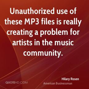 Unauthorized use of these MP3 files is really creating a problem for artists in the music community.