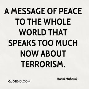 Hosni Mubarak - a message of peace to the whole world that speaks too much now about terrorism.