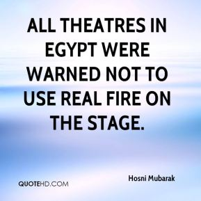 All theatres in Egypt were warned not to use real fire on the stage.