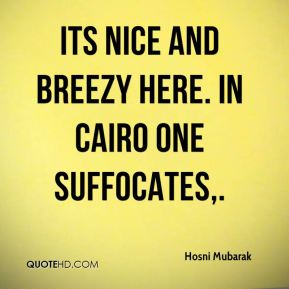 Its nice and breezy here. In Cairo one suffocates.