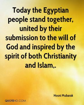 Today the Egyptian people stand together, united by their submission to the will of God and inspired by the spirit of both Christianity and Islam.