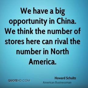 Howard Schultz - We have a big opportunity in China. We think the number of stores here can rival the number in North America.